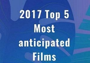 Outlook 2017: Top 5 Most anticipated Films