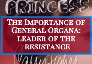 The Importance of General Organa: leader of the resistance