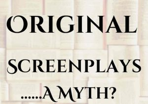 Original screenplays….a myth?
