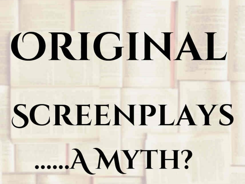 Original screenplays….a myth?