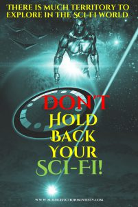 Don't hold back your Sci-FI!