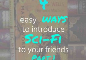 4 easy ways to introduce Sci-Fi to your friends Part 1