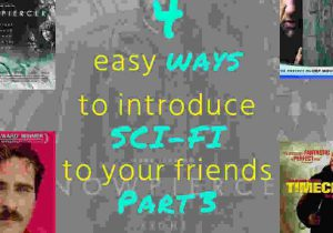 4 easy ways to introduce Sci-Fi to your friends Part 3