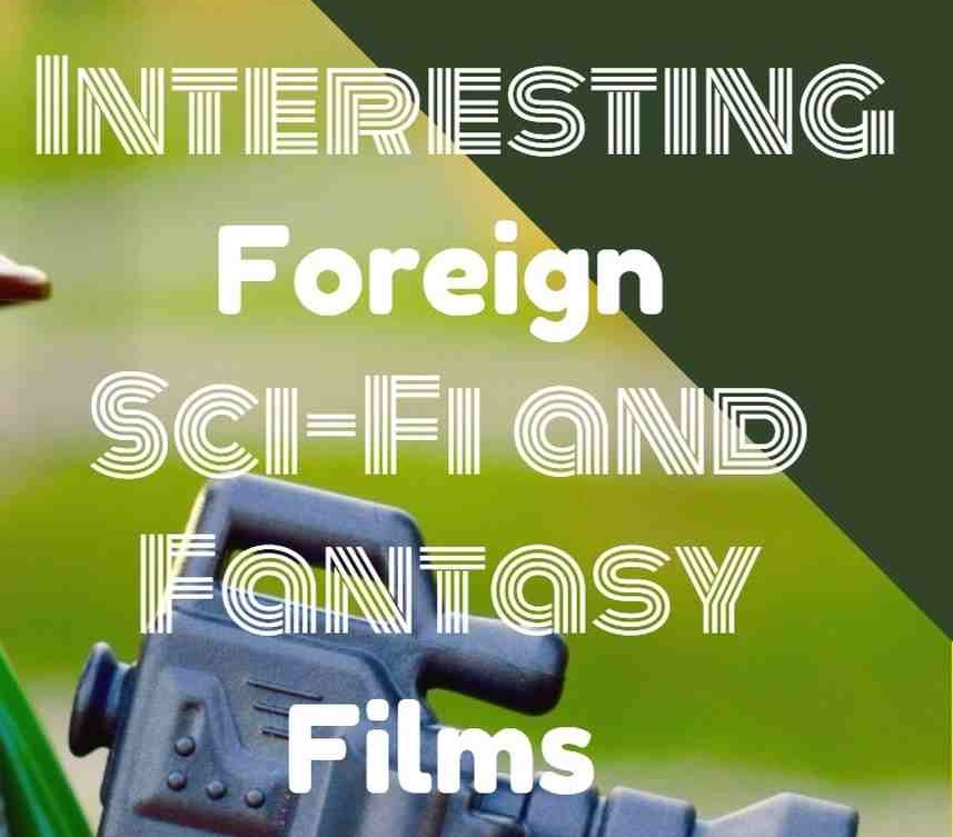 5 Interesting Foreign Sci-Fi & Fantasy Films Vol.1