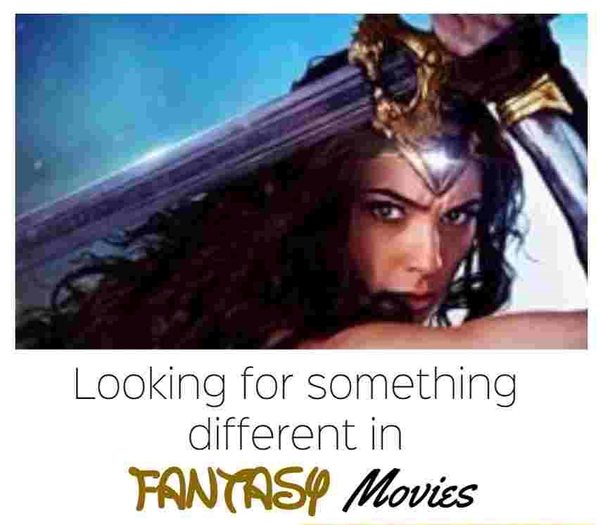 Looking for something different in Fantasy Movies