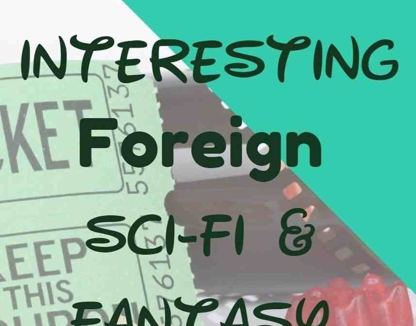 5 Interesting Foreign Sci-Fi & Fantasy Films Vol.2