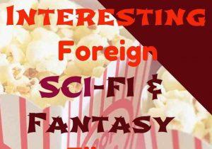 5 Interesting Foreign Sci-Fi & Fantasy Films Vol.3