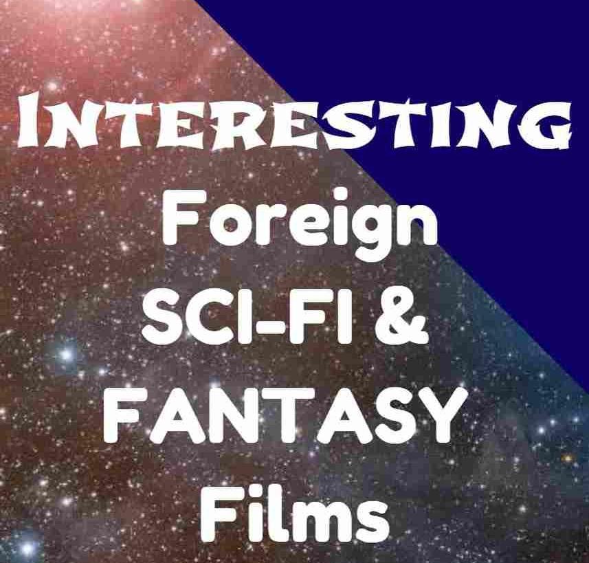 5 Interesting Foreign Sci-Fi & Fantasy Films Vol.4