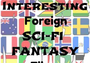 5 Interesting Foreign Sci-Fi & Fantasy Films Vol.5