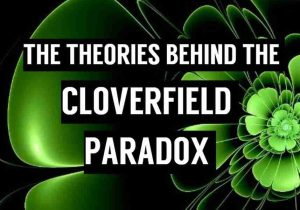The Theories behind Cloverfield Paradox