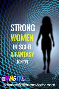 Strong Women in Sci-Fi and Fantasy [on TV]