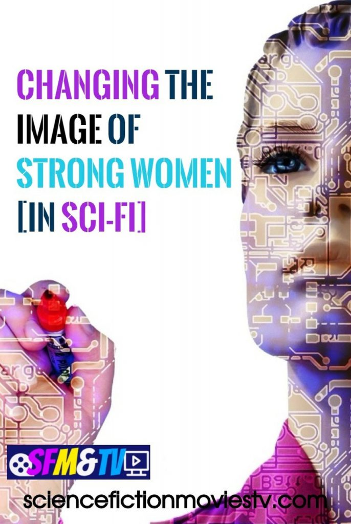 Changing the Image of Strong Women [in Sci-Fi]