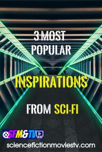 3 Most Popular Inspirations from Sci-Fi