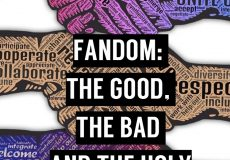 Fandom: The Good, The Bad and The Ugly